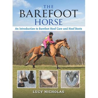 The Barefoot Horse - an Introductory Guide to Barefoot & Booting